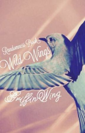 Wild Wings (Randomness Book #3) by GriffinWing