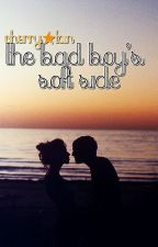 The Bad Boy's Soft Side [Watty Awards 2012] COMPLETED by helloiamcherry