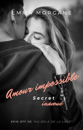AMOUR IMPOSSIBLE - 1 by EmmaMorgane24