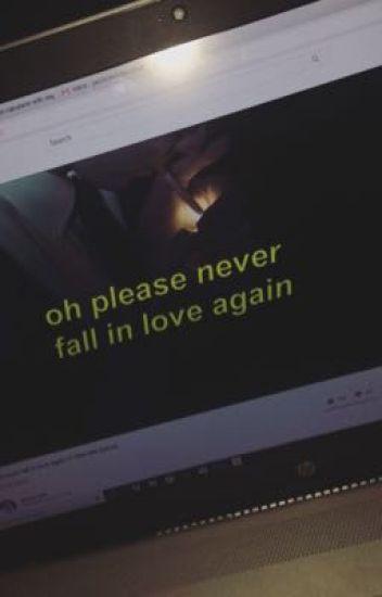 Please Never Fall In Love Again Jxcxhxwxll Wattpad