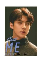 Call Me Baby // Sehun X Reader  by _iso__