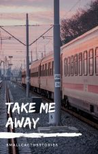 Take me away by smallcactusstories