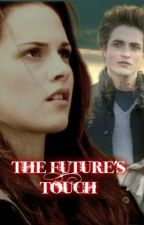 The Future's Touch (Twilight fan fic) by littlehouse4evr