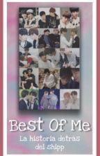 Best Of Me (La Historia Detrás Del Shipp) by corinna_isa
