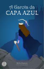 A Garota da Capa Azul by Bella_Souza