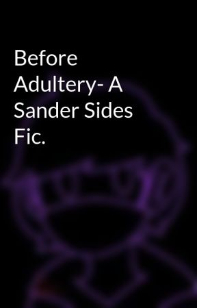Before Adultery- A Sander Sides Fic. by JagerTay