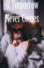 If Tomorrow Never Comes by sandy_stories