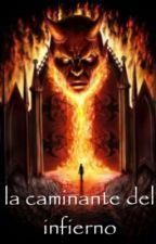 La Caminante Del Infierno by Lauren22817