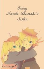 Being Naruto Uzumaki's Sister: Book 1 by _Lizzie_Marie_