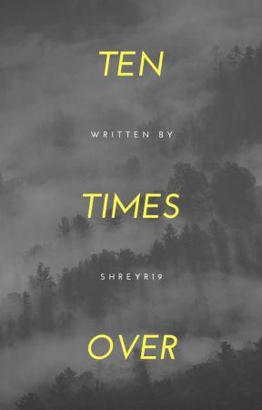 Ten Times Over by shreyr19