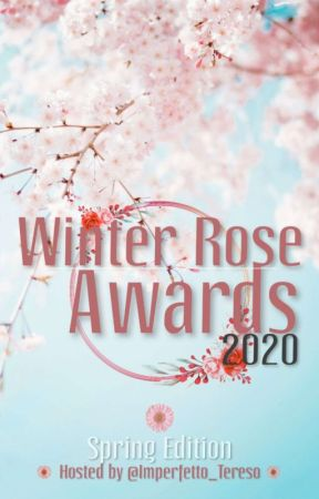 Winter Rose Awards: Spring Edition(Closed) by WinterRoseSociety
