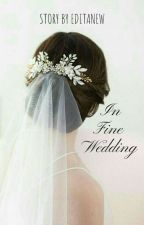 In Fine Wedding [Completed] by editanew