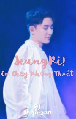 Chuyển ver [Nyongtory] SeungRi!Em chạy không thoát