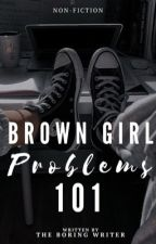 Brown Girl Problems 101 | ✓ by -theboringwriter-