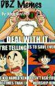 DBZ Memes by MemeGuy1565