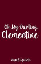 Oh My Darling, Clementine by AquaElizabeth