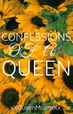 Confessions of a Queen by xXQueenMoanaXx