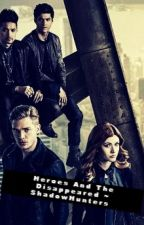 Heroes And The Disappeared ~ ShadowHunters by Faith_Lily33