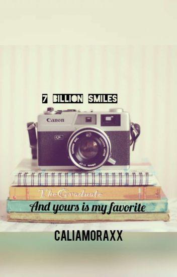 7 Billion Smiles And Yours Is My Favorite Caliamoraxx Wattpad
