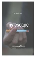 My Escape (My Story Ideas) by LegendaryBlood