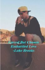 Forced But Chosen:Embattled Love - Luke Brooks by lifeshandful