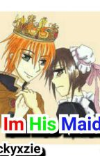 Im His Maid ( EDITING )  by Nickyxzieee_12