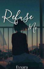 Refuse me by Eyxara