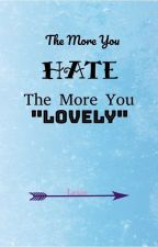 "The More You HATE, The more You ""LOVELY"" by L-3-X-1-E"