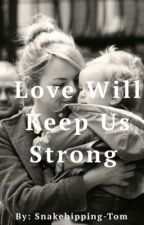 Love Will Keep Us Strong {Tom Hiddleston FanFic} by Snakehipping-Tom