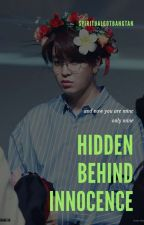 Hidden Behind Innocence / 2jae✔ by SpiritualGotBangtan