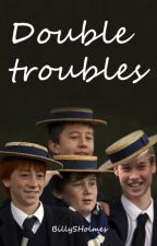 Double Troubles (I am not lonely's sequel) by BillySHolmes