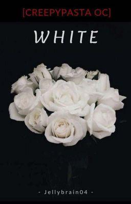 Creepypasta OC: WHITE
