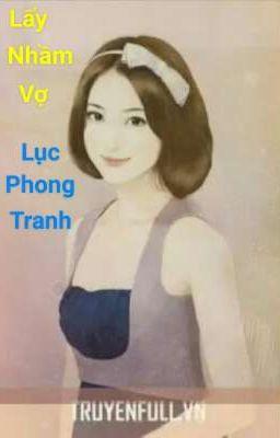 Đọc truyện Lấy Nhầm Vợ (full) - Lục Phong Tranh