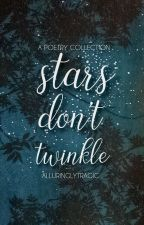 Stars Don't Twinkle by alluringlytragic
