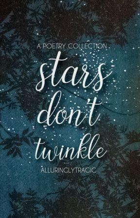 Stars Don't Twinkle by alluringlytragic