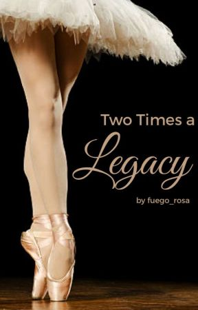 Two Times a Legacy by fuego_rosa