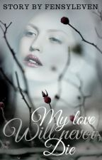 My love will never die by Fensyleven