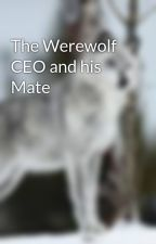 The Werewolf CEO and his Mate by werwolf12345