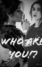 Who Are You?! (Camren G!P) by giulsjauregay