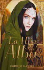 LA HIJA DEL ALBA © | Légolas y Tú by VampiresaMacabra