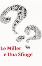 Le Miller e Una Sfinge - ovvero - i Miller Enigmi by PMillerEunaNotte