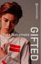 Gifted || Nakamoto Yuta || ON HOLD  by winwinite
