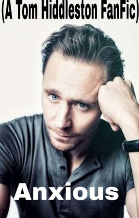 Anxious ( A Tom Hiddleston Fanfic ) - First Day Of School