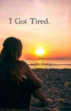 I Got Tired.  by KaRemmy