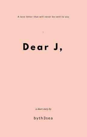 Dear J, #ToAllTheBoysContest by byth3sea