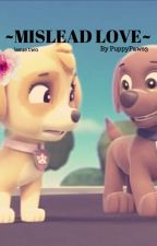 MISLEAD LOVE -a paw patrol fanfiction- ISSUE TWO by PuppyPaws3