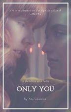 ONLY YOU (Esta Sendo Corrigido) by any_lawrence
