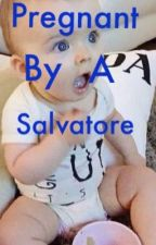 Pregnant By a Salvatore (TVD Fanfic) by CreativeGirl143