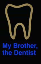 My Brother, the Dentist  by summerfun9615
