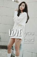 love you so bad | vsoo by crescentless